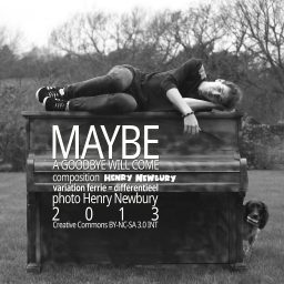 Maybe A Goodbye Will Come <br /> een variatie <br /> Henry Newbury