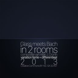 Glass meets Bach in 2 rooms <br /> een variatie <br /> Allan J. Cronin