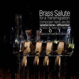 Brass Salute for a Transmigration <br /> uit een duizeligheid <br /> Hans Jacobi